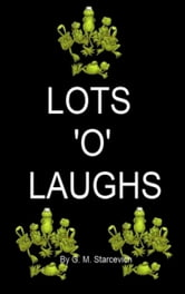 Lots 'O' Laughs ebook by G M Starcevich