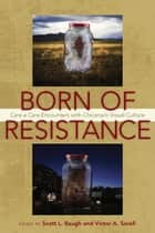 Born of Resistance - Cara a Cara Encounters with Chicana/o Visual Culture ebook by Scott L. Baugh, Victor A. Sorell