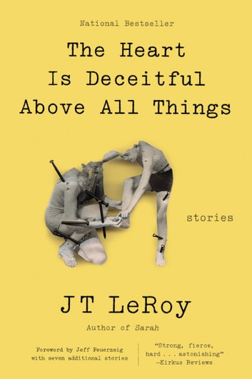 The Heart Is Deceitful Above All Things - Stories ebook by JT LeRoy