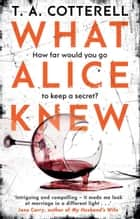 What Alice Knew ebook by The addictive domestic thriller with a heart-stopping final twist