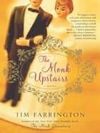 The Monk Upstairs - A Novel ebook by Tim Farrington