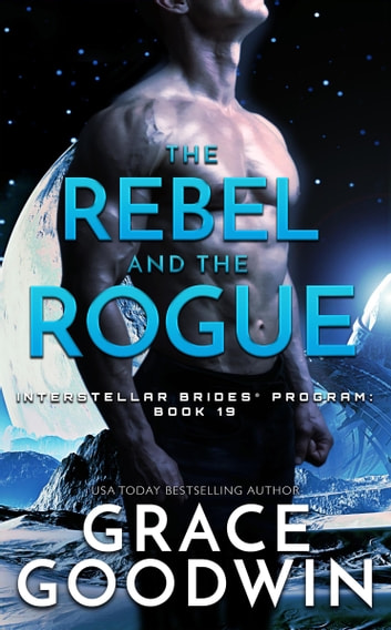 The Rebel and the Rogue ebook by Grace Goodwin