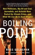 Boiling Point - How Politicians, Big Oil and Coal, Journalists, and Activists Have Fueled a Climate Crisis -- And What We Can Do to Avert Disaster ebook by Ross Gelbspan