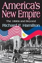 America's New Empire - The 1890s and Beyond ebook by Richard F. Hamilton