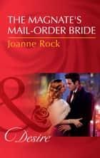 The Magnate's Mail-Order Bride (Mills & Boon Desire) (The McNeill Magnates, Book 1) ebook by Joanne Rock