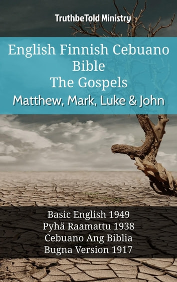 English Finnish Cebuano Bible - The Gospels - Matthew, Mark, Luke & John - Basic English 1949 - Pyhä Raamattu 1938 - Cebuano Ang Biblia, Bugna Version 1917 ebook by TruthBeTold Ministry