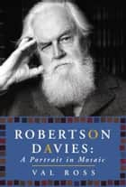 Robertson Davies ebook by Val Ross