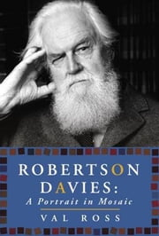 Robertson Davies - A Portrait in Mosaic ebook by Val Ross