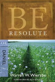 Be Resolute (Daniel) - Determining to Go God's Direction ebook by Warren W. Wiersbe