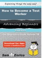 How to Become a Test Worker - How to Become a Test Worker ebook by Talisha Clifford