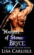 Knights of Stone: Bryce ebook by Lisa Carlisle