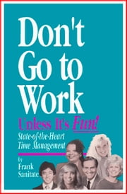 Don't Go to Work Unless It's Fun! ebook by Frank Sanitate