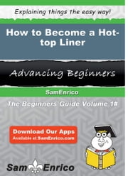 How to Become a Hot-top Liner - How to Become a Hot-top Liner ebook by Shantae Mcneill