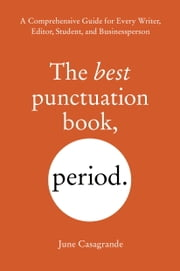 The Best Punctuation Book, Period - A Comprehensive Guide for Every Writer, Editor, Student, and Businessperson ebook by June Casagrande
