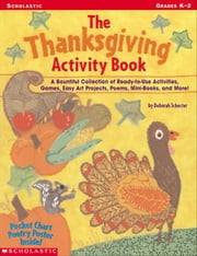 The Thanksgiving Activity Book: A Bountiful Collection of Ready-to-Use Activities, Games, Easy Art Projects, Poems, Mini-Books, and More! ebook by Schecter, Deborah