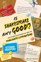 Is Shakespeare any Good? - And Other Questions on How to Evaluate Literature ebook by Richard Bradford