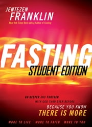 Fasting Student Edition - Go Deeper and Further with God than Ever Before ebook by Jentezen Franklin