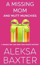 A Missing Mom and Mutt Munchies ebook by Aleksa Baxter