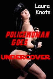 POLICEWOMAN GOES UNDERCOVER ebook by LAURA KNOTS