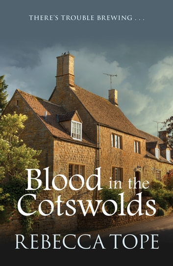 Blood in the Cotswolds - There's trouble brewing… ebook by Rebecca Tope