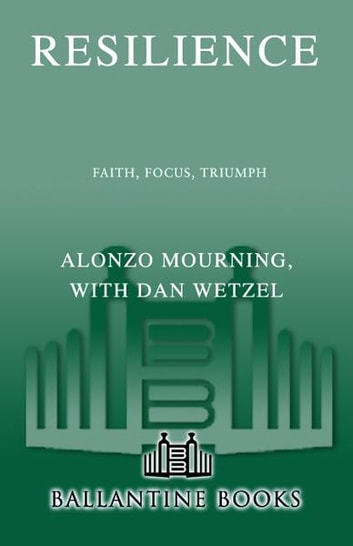 Resilience - Faith, Focus, Triumph ebook by Alonzo Mourning,Dan Wetzel