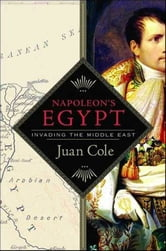 Napoleon's Egypt - Invading the Middle East ebook by Juan Cole