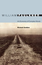 William Faulkner: An Economy of Complex Words - An Economy of Complex Words ebook by Richard Godden