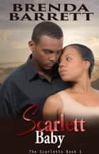 Scarlett Baby (The Scarletts: Book 1) ebook by Brenda Barrett