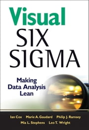 Visual Six Sigma - Making Data Analysis Lean ebook by Ian Cox,Marie A. Gaudard,Philip J. Ramsey,Mia L. Stephens,Leo Wright