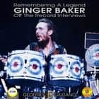Remembering The Legend Ginger Baker Off The Record Interviews audiobook by Geoffrey Giuliano