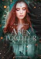 Asentochter - Eine Wolfsmal Novelle ebook by Aurelia L. Night