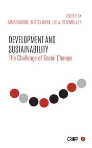 Development and Sustainability - The Challenge of Social Change ebook by Alberto Cimadamore,Maurice Mittelmark,Gro Therese Lie,Fungisai P. Gwanzura Ottemöller