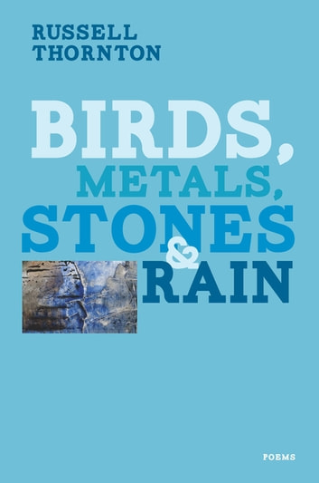 Birds, Metals, Stones and Rain ebook by Russell Thornton