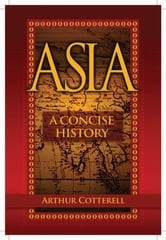 Asia - A Concise History ebook by Arthur Cotterell