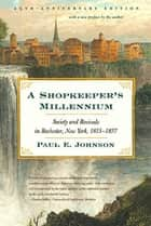 A Shopkeeper's Millennium - Society and Revivals in Rochester, New York, 1815-1837 ebook by Paul E. Johnson, Paul E. Johnson