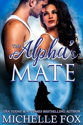 The Alpha's Mate Werewolf Romance - Huntsville Alpha's Mate Series, #2 ebook by Michelle Fox