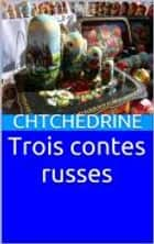 Trois contes russes (annoté) ebook by Chtchedrine