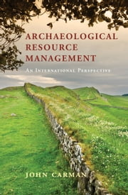 Archaeological Resource Management - An International Perspective ebook by John Carman