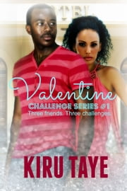 Valentine (Challenge Series, #1) ebook by Kiru Taye