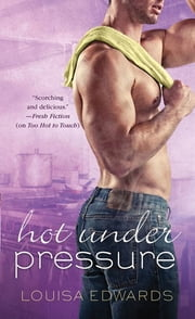 Hot Under Pressure ebook by Louisa Edwards