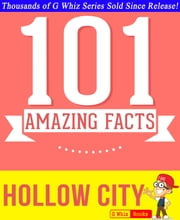 Hollow City - 101 Amazing Facts You Didn't Know - Fun Facts and Trivia Tidbits Quiz Game Books ebook by G Whiz