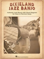 Dixieland Jazz Banjo - Authentic Lead Sheets With Chord Diagrams for Tenor & Plectrum Banjo ebook by Hal Leonard Corp.