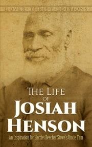 The Life of Josiah Henson - An Inspiration for Harriet Beecher Stowe's Uncle Tom ebook by Josiah Henson