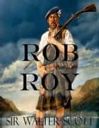 Rob Roy (Illustrated) ebook by Sir Walter Scott