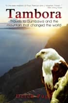 Tambora - Travels to Sumbawa and the mountain that changed the world ebook by Derek Pugh