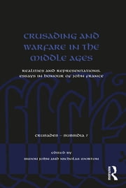 Crusading and Warfare in the Middle Ages - Realities and Representations. Essays in Honour of John France ebook by Simon John,Nicholas Morton