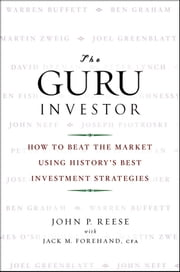 The Guru Investor - How to Beat the Market Using History's Best Investment Strategies ebook by John P. Reese,Jack M. Forehand