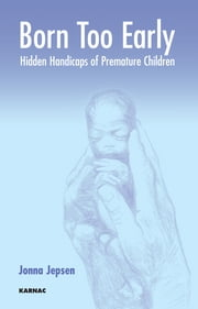 Born Too Early - Hidden Handicaps of Premature Children ebook by Jonna Jepsen