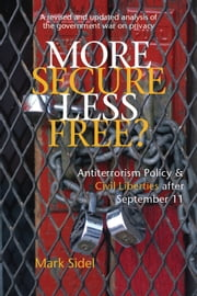 More Secure, Less Free? - Antiterrorism Policy & Civil Liberties after September 11 ebook by Mark Sidel