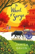 The Wheel of Surya ebook by Jamila Gavin